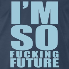 I'm so fucking Future T-Shirts