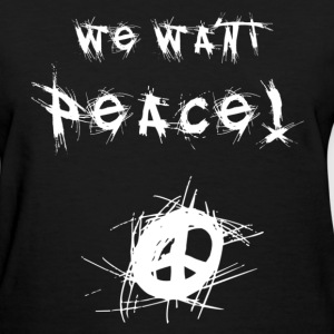 We Want Peace! (White) Women's T-Shirts - Women's T-Shirt