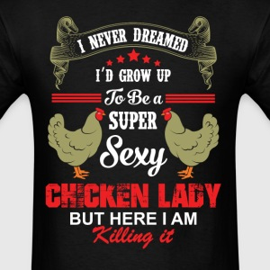 Super Sexy Chicken Lady T-Shirts - Men's T-Shirt