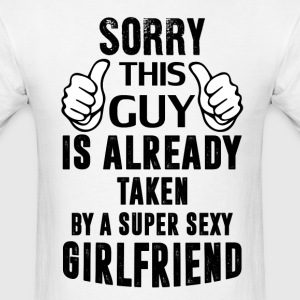 Sorry This Guy Is Already Taken By A Super Sexy G T-Shirts - Men's T-Shirt