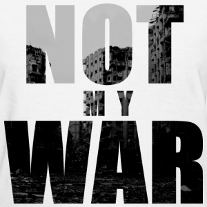 Not My War - Women's T-Shirt
