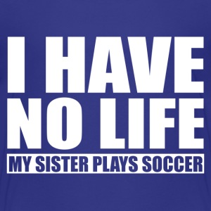 My Sister  Plays Soccer Baby & Toddler Shirts - Toddler Premium T-Shirt