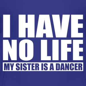 My Sister Is a Dancer Baby & Toddler Shirts - Toddler Premium T-Shirt