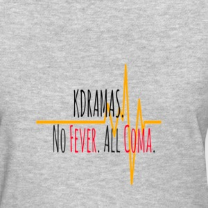 Kdramas. No Fever. All Coma. - Women's T-Shirt