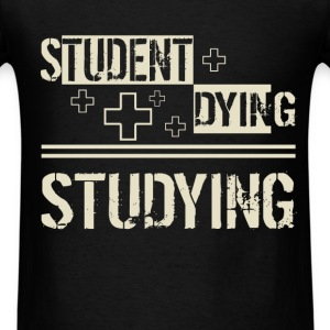 Studying - Student + Dying - Men's T-Shirt