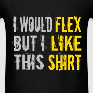Flex - I like this shirt. - Men's T-Shirt