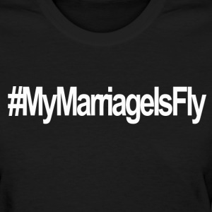 My Marriage Is Fly - Women's T-Shirt
