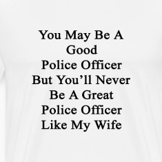 you_may_be_a_good_police_officer_but_you T-Shirts