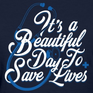 It's A Beautiful Day To Save Lives - Women's T-Shirt