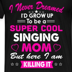 Super Cool Singing Mom Killing It Funny T-Shirt  - Men's Premium T-Shirt