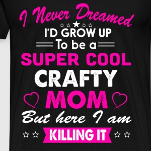 Super Cool Crafty Mom Killing It Funny T-Shirt  - Men's Premium T-Shirt