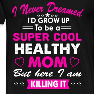 Super Cool Healthy Mom T-Shirt T-Shirts - Men's Premium T-Shirt