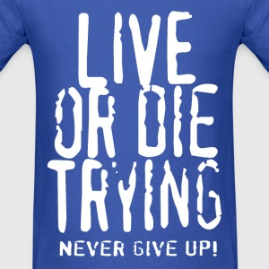 Live Or Die Trying T-Shirts - Men's T-Shirt