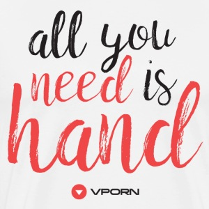 Vporn 'All you need is hand'  - Men's Premium T-Shirt