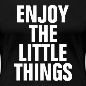 Enjoy The Little Things Women's T-Shirts - Women's Premium T-Shirt