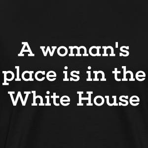 A Woman's Place Is in the White House - Men's Premium T-Shirt