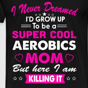 Super Cool Aerobics Mom T-Shirt T-Shirts - Men's Premium T-Shirt