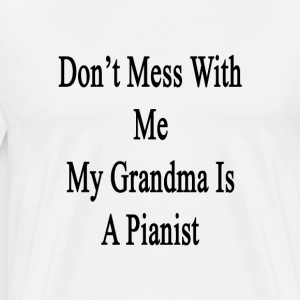 dont_mess_with_me_my_grandma_is_a_pianis T-Shirts - Men's Premium T-Shirt