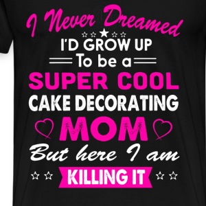Super Cool Cake Decorating Mom T-Shirt T-Shirts - Men's Premium T-Shirt