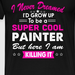 Super Cool Painter Women's Funny T-Shirt - Men's Premium T-Shirt