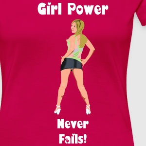 Girls Power Never Fails Women's T-Shirts - Women's Premium T-Shirt