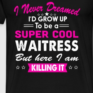 Super Cool Waitress Women's Funny T-Shirt - Men's Premium T-Shirt