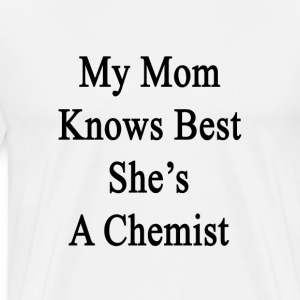 my_mom_knows_best_shes_a_chemist T-Shirts - Men's Premium T-Shirt