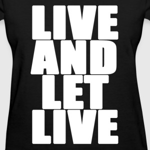 Live And Let Live Women's T-Shirts - Women's T-Shirt