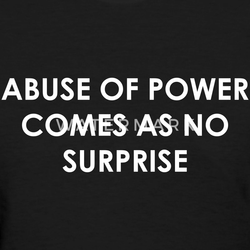 Abuse of power comes as no surprise Women's T-Shirts - Women's T-Shirt