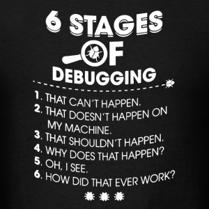 6 Stages of Debugging Shirt - Men's T-Shirt