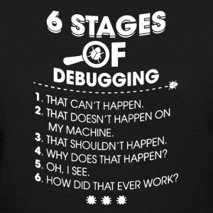 6 Stages of Debugging Shirt - Women's T-Shirt