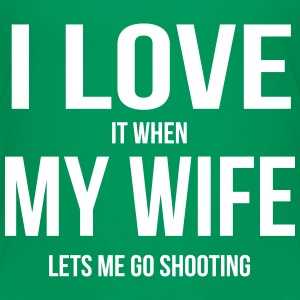 I LOVE MY WIFE (WHEN SHE LETS ME GO SHOOTING) Baby & Toddler Shirts - Toddler Premium T-Shirt