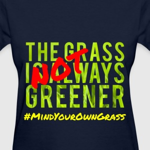 Women's The Grass is NOT Always Greener Tee - Women's T-Shirt