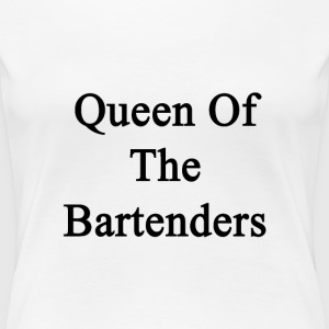 queen_of_the_bartenders Women's T-Shirts - Women's Premium T-Shirt