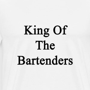 king_of_the_bartenders T-Shirts - Men's Premium T-Shirt