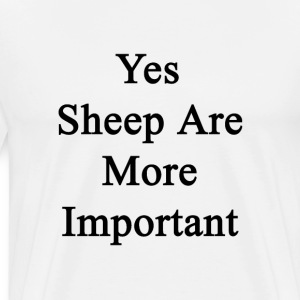 yes_sheep_are_more_important T-Shirts - Men's Premium T-Shirt