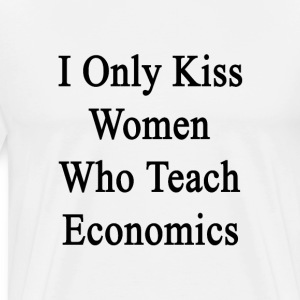 i_only_kiss_women_who_teach_economics T-Shirts - Men's Premium T-Shirt
