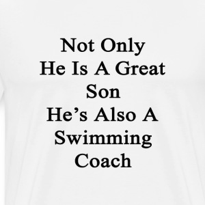 not_only_he_is_a_great_son_hes_also_a_sw T-Shirts - Men's Premium T-Shirt