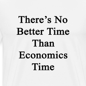 theres_no_better_time_than_economics_tim T-Shirts - Men's Premium T-Shirt