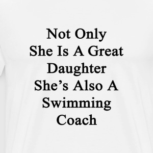 not_only_she_is_a_great_daughter_shes_al T-Shirts - Men's Premium T-Shirt