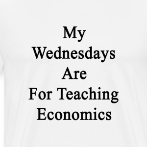 my_wednesdays_are_for_teaching_economics T-Shirts - Men's Premium T-Shirt