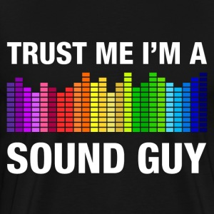 Trust Me I'm a Sound Guy T-Shirts - Men's Premium T-Shirt