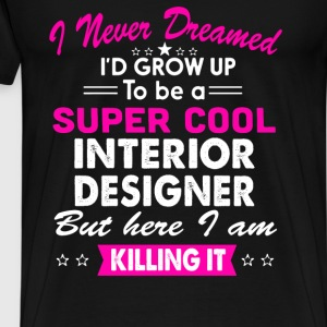 Super Cool Interior Designer Women's Funny T-Shirt T-Shirts - Men's Premium T-Shirt