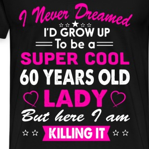60 Years Old Women's T-Shirt Birthday gift T-Shirts - Men's Premium T-Shirt