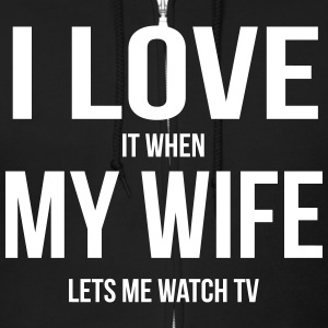 I LOVE MY WIFE (WHEN SHE LETS ME WATCH TV) Zip Hoodies & Jackets - Men's Zip Hoodie
