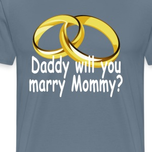 daddy_will_you_marry_mommy_ - Men's Premium T-Shirt