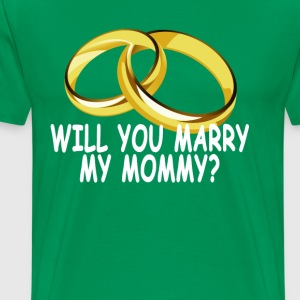 will_you_marry_my_mommy_ - Men's Premium T-Shirt