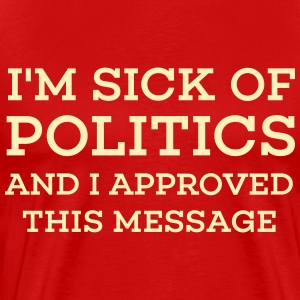 I'm Sick Of Politics - Men's Premium T-Shirt