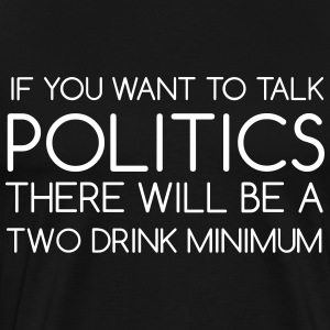 If You Want To Talk Politics - Men's Premium T-Shirt