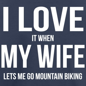 I LOVE MY WIFE (WHEN SHE LETS ME GO MOUNTAIN BIKING), Baby & Toddler Shirts - Toddler Premium T-Shirt